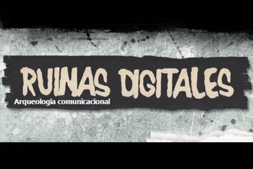 Ruinas Digitales: arqueología comunicacional