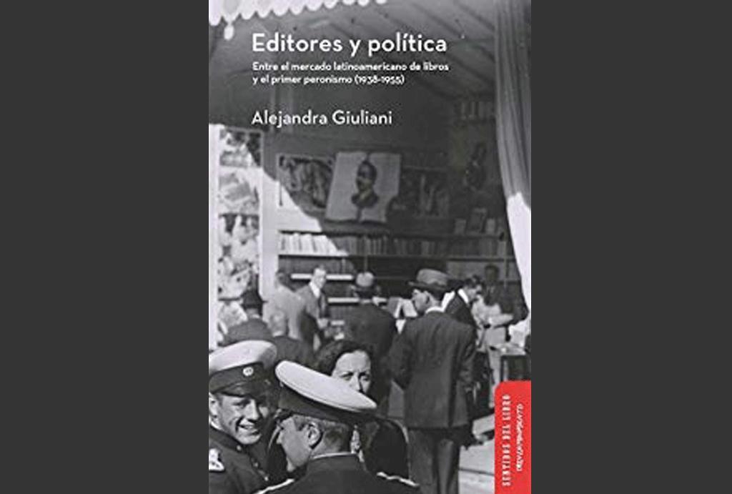 Editores y política. Entre el mercado latinoamericano del libro y el primer peronismo (1938-1955)