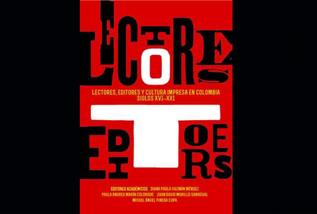 Lectores, editores y cultura impresa en Colombia: siglos XVI a XXI