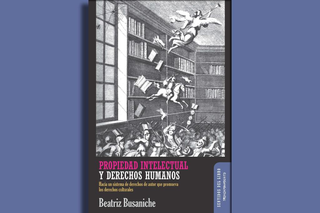 Propiedad intelectual y Derechos Humanos. Hacia un sistema de derechos de autor que promueva los derechos culturales